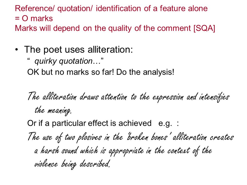 Reference/ quotation/ identification of a feature alone = O marks Marks will depend on the quality of the comment [SQA]